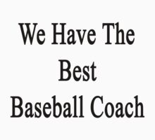 We Have The Best Baseball Coach  by supernova23
