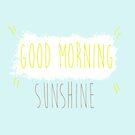 Good Morning Sunshine.  by Jessica Latham