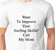 Want To Improve Your Surfing Skills? Call My Mom  Unisex T-Shirt