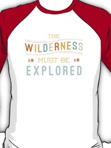 The Wilderness Must Be Explored T-Shirt
