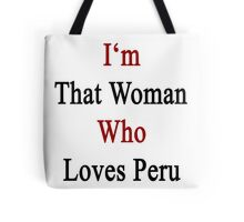 I'm That Woman Who Loves Peru  Tote Bag