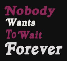 Nobody wants to wait forever T-shirts for women by sharadalaxmi
