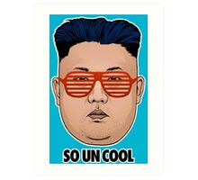 So Kim Jong Un Cool Art Print