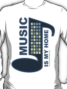 Music Is My Home T-Shirt