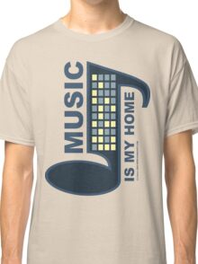 Music Is My Home Classic T-Shirt