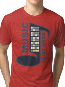 Music Is My Home Tri-blend T-Shirt