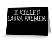I KILLED LAURA PALMER DESIGN (White text) Greeting Card