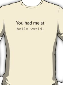 "You had me at ""Hello World"". (Light edition) T-Shirt"