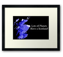 Lots of Planets Have a Scotland! Framed Print