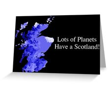 Lots of Planets Have a Scotland! Greeting Card