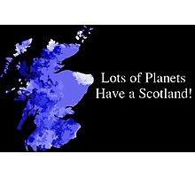 Lots of Planets Have a Scotland! Photographic Print