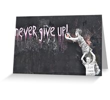 """""""never give up!"""" Greeting Card"""