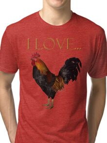 I Love Roosters Tri-blend T-Shirt