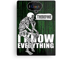 I google, therefore i know everything. Metal Print