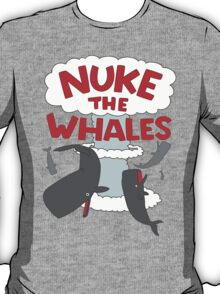 You've gotta nuke something T-Shirt
