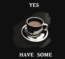 Coffee?  Yes Have Some by Shod-Tee