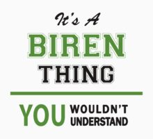 It's a BIREN thing, you wouldn't understand !! by itsmine
