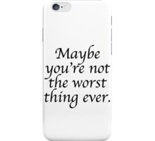 Maybe you're not the worst thing ever iPhone Case/Skin