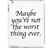 Maybe you're not the worst thing ever iPad Case/Skin