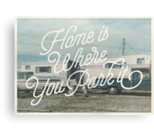 HOME IS WHERE YOU PARK IT Canvas Print