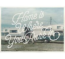 HOME IS WHERE YOU PARK IT Photographic Print