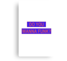 Do You Wanna Funk? Canvas Print