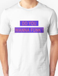 Do You Wanna Funk? Unisex T-Shirt