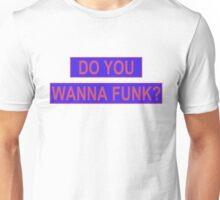 Do You Wanna Funk? Unisex T-Shirt