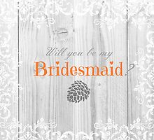Will you be my bridesmaid? by KeriiLynne