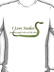 I Love Snakes, Just not people who act like them! T-Shirt