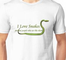 I Love Snakes, Just not people who act like them! Unisex T-Shirt