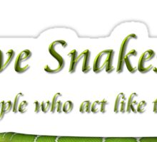 I Love Snakes, Just not people who act like them! Sticker