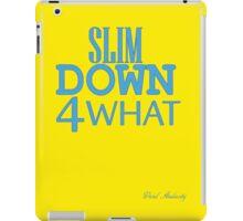 SLIM DOWN 4 WHAT iPad Case/Skin