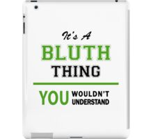 It's a BLUTH thing, you wouldn't understand !! iPad Case/Skin