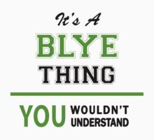 It's a BLYE thing, you wouldn't understand !! by itsmine