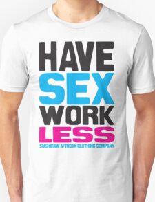 Have Sex Work Less T-Shirt