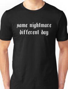Same Nightmare. Different Day. Unisex T-Shirt