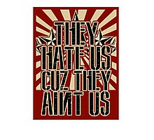 They Hate Us Cuz They Ain't Us Photographic Print