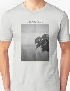 ... listen to the Silence ... T-Shirt
