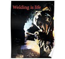 Welding is Life Poster