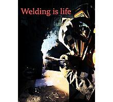 Welding is Life Photographic Print