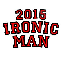 2015 Ironic Man Photographic Print