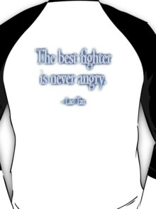 Lao Tzu, The best fighter is never angry. Combat, Kung Fu, Boxing, Wrestling, MMA T-Shirt