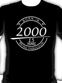 BORN IN 2000 15 YEARS BEING FABULOUS T-Shirt