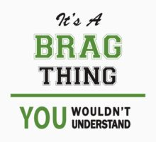 It's a BRAG thing, you wouldn't understand !! by itsmine