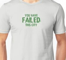 Arrow - You Have Failed This City Unisex T-Shirt