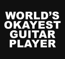 World's Okayest Guitar Player (white) by GentryRacing
