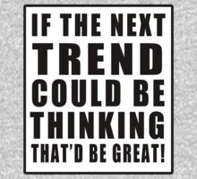 If The Next Trend Could Be Thinking, That'd Be Great! by LandoDesign