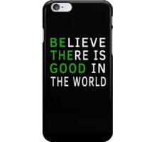 Believe There Is Good In The World (Be The Good) iPhone Case/Skin