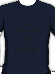 Need A Great Swimming Coach? Call My Daughter  T-Shirt